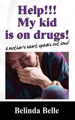 Help!!! My Kid Is on Drugs!: A Mother's Heart Speaks Out Loud!!! (Paperback)