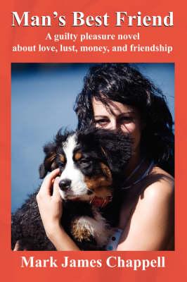 Man's Best Friend: A Guilty Pleasure Novel about Love, Lust, Money, and Friendship (Paperback)