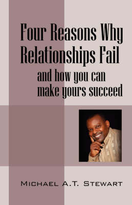 Four Reasons Why Relationships Fail: and how you can make yours succeed (Paperback)