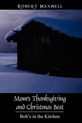 Mom's Thanksgiving and Christmas Best: Bob's in the Kitchen (Paperback)