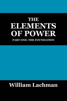 The Elements of Power: Part One: The Foundation (Paperback)