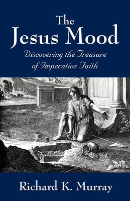 The Jesus Mood: Discovering the Treasure of Imperative Faith (Paperback)