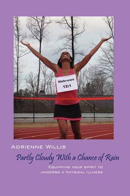 Partly Cloudy with a Chance of Rain: Equipping Your Spirit to Undergo a Physical Illness (Paperback)