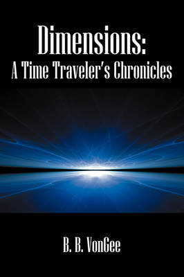 Dimensions: A Time Traveler's Chronicles (Hardback)