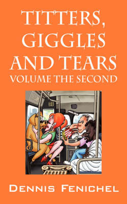 Titters, Giggles and Tears: Volume the Second - Would Someone Please Turn This Volume Down! (Paperback)