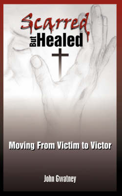 Scarred But Healed: Moving from Victim to Victor (Paperback)