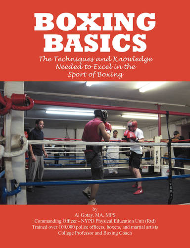 Boxing Basics: The Techniques and Knowledge Needed to Excel in the Sport of Boxing (Paperback)