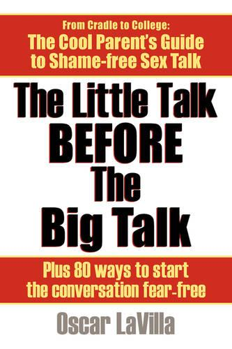 The Little Talk Before the Big Talk: A Parent's Guide to the Sex Talk with 80 Easy Conversation Starters (Hardback)