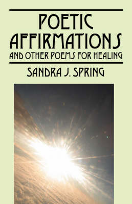 Poetic Affirmations: And Other Poems for Healing (Paperback)