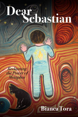 Dear Sebastian: Reclaiming the Power of Metaphor (Paperback)