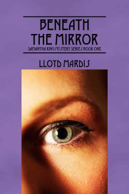 Beneath the Mirror: Samantha King Mystery Series Book One (Hardback)