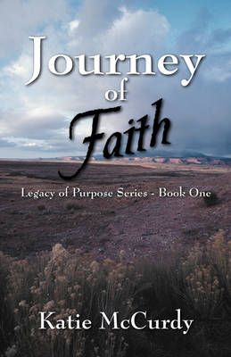 Journey of Faith: Legacy of Purpose Series - Book One - Legacy of Purpose (Paperback)
