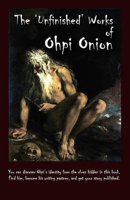 The 'Unfinished' Works of Ohpi Onion (Paperback)