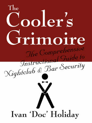 The Cooler's Grimoire: The Comprehensive Instructional Guide to Nightclub & Bar Security (Paperback)
