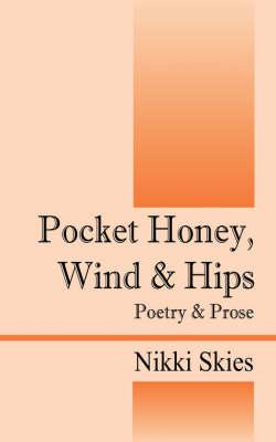 Pocket Honey, Wind & Hips: Poetry and Prose (Paperback)
