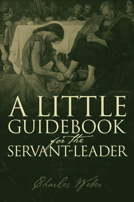 A Little Guidebook for the Servant-Leader (Paperback)