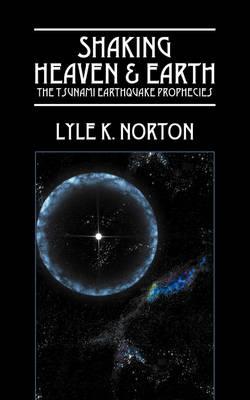 Shaking Heaven & Earth: The Tsunami Earthquake Prophecies (Paperback)