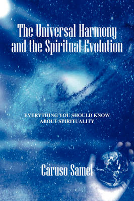The Universal Harmony and the Spiritual Evolution: Every Thing You Should Know about Spirituality (Paperback)
