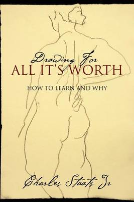 Drawing for All It's Worth: How to Learn and Why (Paperback)