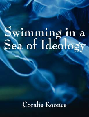 Swimming in a Sea of Ideology: Thinking Toward Survival (Paperback)