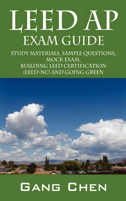 LEED AP Exam Guide: Study Materials, Sample Questions, Mock Exam, Building LEED Certification (Paperback)