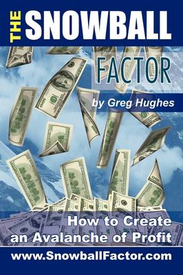 The Snowball Factor: How to Create an Avalanche of Profit (Paperback)