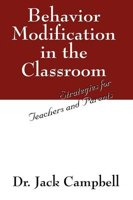 Behavior Modification in the Classroom: Strategies for Teachers and Parents (Paperback)