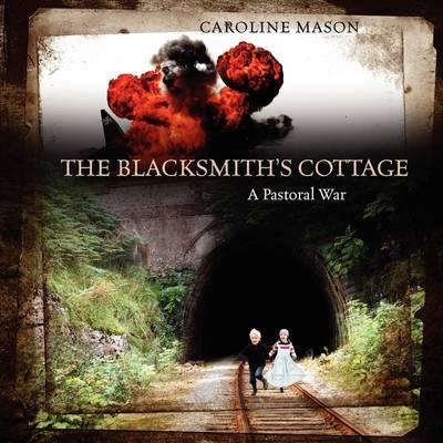 The Blacksmith's Cottage: A Pastoral War (Paperback)
