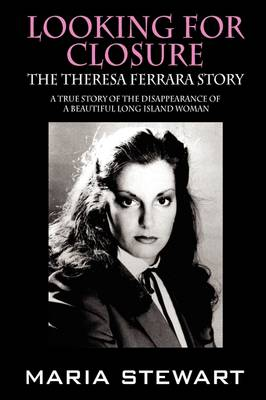 Looking for Closure: The Theresa Ferrara Story (Paperback)