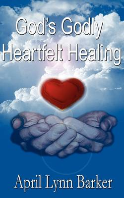 God's Godly Heart Felt Healing: God's Godly Design for Heart Felt Healing (Paperback)