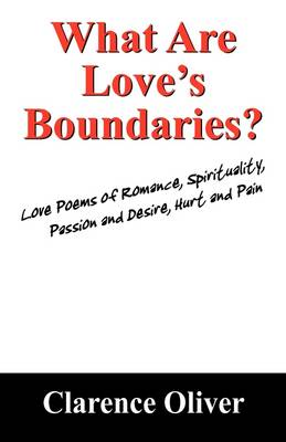 What Are Love's Boundaries?: Love Poems of Romance, Spirituality, Passion and Desire, Hurt and Pain (Paperback)