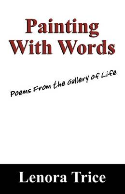 Painting with Words: Poems from the Gallery of Life (Paperback)