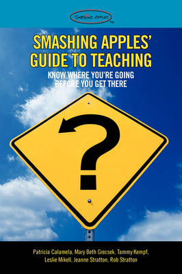 Smashing Apples' Guide to Teaching ...: Know Where You're Going Before You Get There (Paperback)