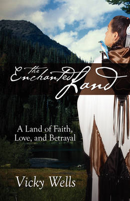 The Enchanted Land: A Land of Faith, Love and Betrayal (Paperback)