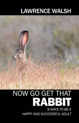Now Go Get That Rabbit: 9 Ways to Be a Happy and Successful Adult (Paperback)