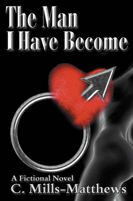 The Man I Have Become: Commitment...Love...Decisions (Paperback)