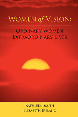 Women of Vision: Ordinary Women, Extraordinary Lives (Paperback)