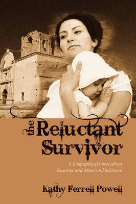 The Reluctant Survivor: A Biographical Novel about Susanna and Almeron Dickinson (Paperback)