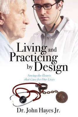 Living and Practicing by Design: Saving the Hearts That Care for Our Lives (Paperback)