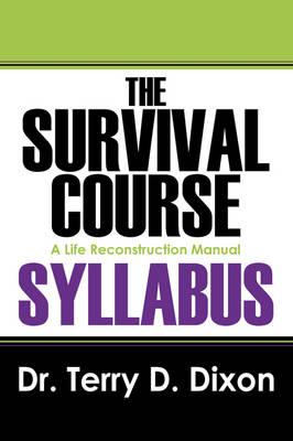 The Survival Course Syllabus: A Life Reconstruction Manual (Paperback)