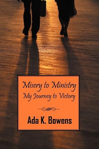 Misery to Ministry: My Journey to Victory (Paperback)