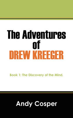 The Adventures of Drew Kreeger: Book 1: The Discovery of the Mind. (Paperback)