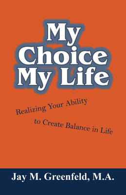My Choice - My Life: Realizing Your Ability to Create Balance in Life (Paperback)