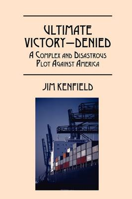 Ultimate Victory - Denied: A Complex and Disastrous Plot Against America (Paperback)