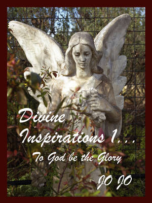 Divine Inspirations I.....: To God Be the Glory (Paperback)