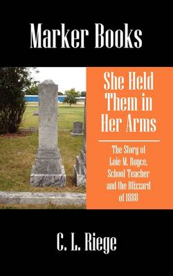 She Held Them in Her Arms: The Story of Loie M. Royce, School Teacher and the Blizzard of 1888 (Paperback)