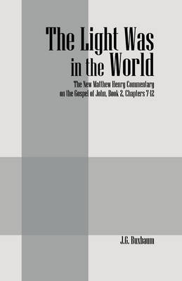 The Light Was in the World: The New Matthew Henry Commentary on the Gospel of John, Book 2, Chapters 7-12 (Paperback)