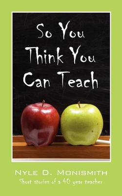 So You Think You Can Teach: Short Stories of a 40 Year Teacher (Paperback)