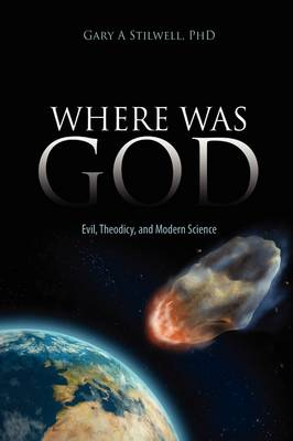 Where Was God: Evil, Theodicy, and Modern Science (Hardback)