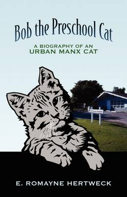 Bob the Preschool Cat: A Biography of an Urban Manx Cat (Paperback)